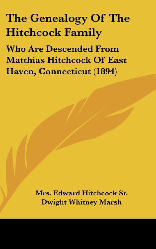 9781160026666: The Genealogy Of The Hitchcock Family: Who Are Descended From Matthias Hitchcock Of East Haven, Connecticut (1894)