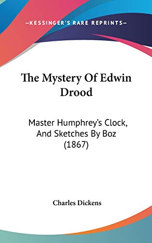 9781160026963: The Mystery Of Edwin Drood: Master Humphrey's Clock, And Sketches By Boz (1867)