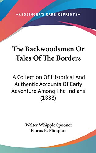 9781160027168: The Backwoodsmen Or Tales Of The Borders: A Collection Of Historical And Authentic Accounts Of Early Adventure Among The Indians (1883)