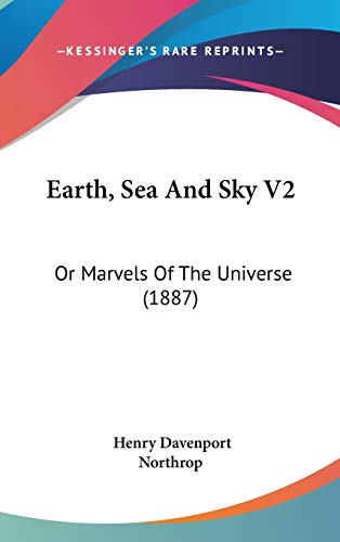 9781160029322: Earth, Sea And Sky V2: Or Marvels Of The Universe (1887)