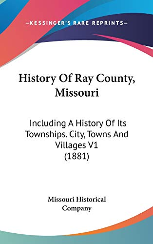 9781160034630: History Of Ray County, Missouri: Including A History Of Its Townships. City, Towns And Villages V1 (1881)
