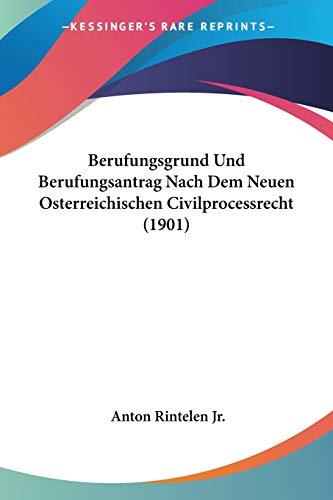 9781160044912: Berufungsgrund Und Berufungsantrag Nach Dem Neuen Osterreichischen Civilprocessrecht (1901) (German Edition)