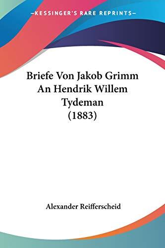 9781160049764: Briefe Von Jakob Grimm An Hendrik Willem Tydeman (1883) (German Edition)