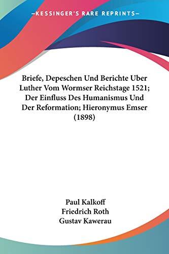 9781160049962: Briefe, Depeschen Und Berichte Uber Luther Vom Wormser Reichstage 1521; Der Einfluss Des Humanismus Und Der Reformation; Hieronymus Emser (1898) (German Edition)