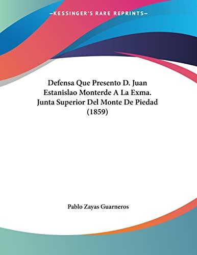 9781160063784: Defensa Que Presento D. Juan Estanislao Monterde a la Exma. Junta Superior del Monte de Piedad (1859)