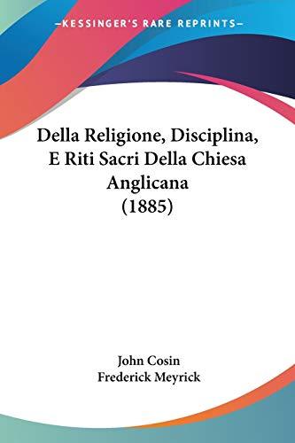 9781160064811: Della Religione, Disciplina, E Riti Sacri Della Chiesa Anglicana (1885) (Italian Edition)