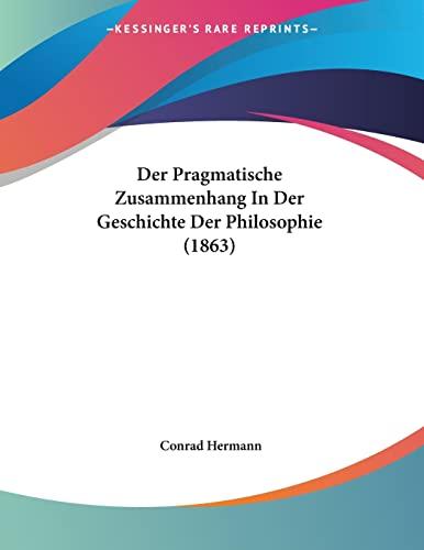 9781160070874: Der Pragmatische Zusammenhang in Der Geschichte Der Philosophie (1863)