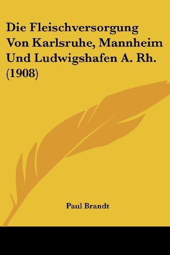 9781160078856: Die Fleischversorgung Von Karlsruhe, Mannheim Und Ludwigshafen A. Rh. (1908)