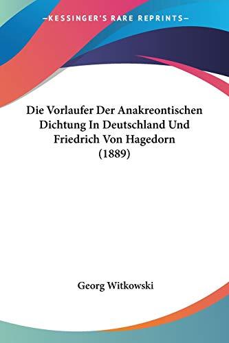 9781160079471: Die Vorlaufer Der Anakreontischen Dichtung In Deutschland Und Friedrich Von Hagedorn (1889) (German Edition)