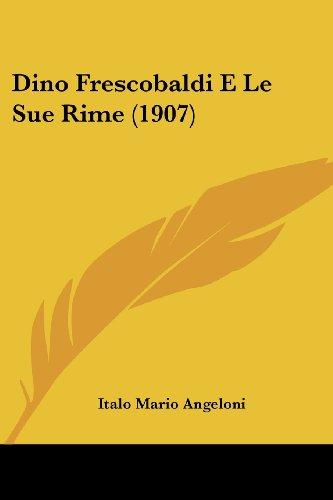 9781160080811: Dino Frescobaldi E Le Sue Rime (1907) (Italian Edition)