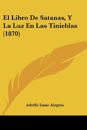 9781160087346: El Libro De Satanas, Y La Luz En Las Tinieblas (1870) (Spanish Edition)