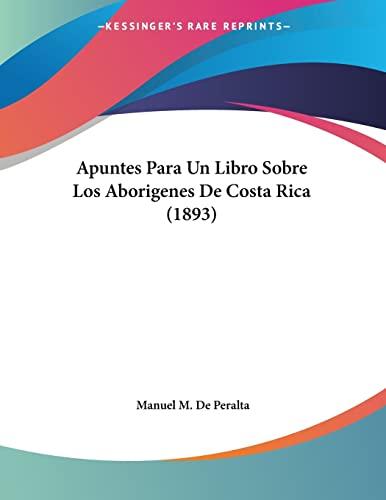 9781160090957: Apuntes Para Un Libro Sobre Los Aborigenes de Costa Rica (1893)