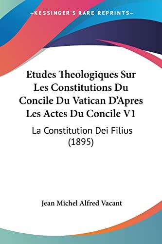 9781160091244: Etudes Theologiques Sur Les Constitutions Du Concile Du Vatican D'Apres Les Actes Du Concile V1: La Constitution Dei Filius (1895) (French Edition)