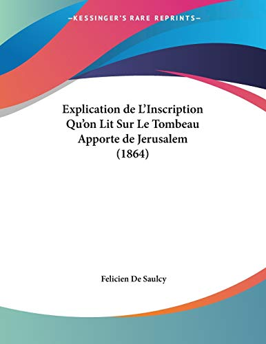 9781160092012: Explication de L'Inscription Qu'on Lit Sur Le Tombeau Apporte de Jerusalem (1864) (French Edition)