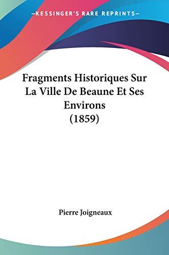 9781160094696: Fragments Historiques Sur La Ville de Beaune Et Ses Environs (1859)