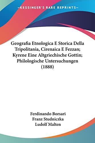 9781160097093: Geografia Etnologica E Storica Della Tripolitania, Cirenaica E Fezzan; Kyrene Eine Altgriechische Gottin; Philologische Untersuchungen (1888) (Italian Edition)