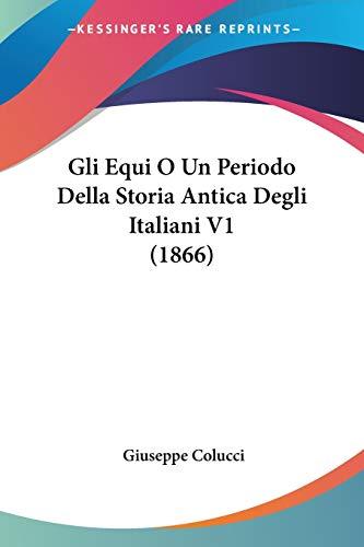 9781160098892: Gli Equi O Un Periodo Della Storia Antica Degli Italiani V1 (1866)