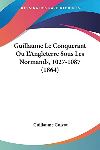 9781160102445: Guillaume Le Conquerant Ou L'Angleterre Sous Les Normands, 1027-1087 (1864) (French Edition)
