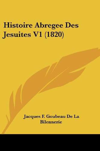 9781160105262: Histoire Abregee Des Jesuites V1 (1820) (French Edition)
