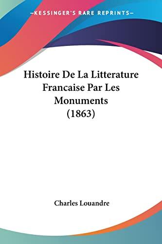 9781160109628: Histoire de La Litterature Francaise Par Les Monuments (1863)