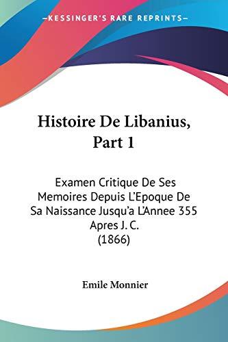 9781160114738: Histoire de Libanius, Part 1: Examen Critique de Ses Memoires Depuis L'Epoque de Sa Naissance Jusqu'a L'Annee 355 Apres J. C. (1866)