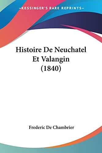 9781160115568: Histoire De Neuchatel Et Valangin (1840) (French Edition)
