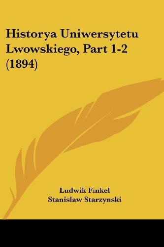 9781160123174: Historya Uniwersytetu Lwowskiego, Part 1-2 (1894) (English and Polish Edition)