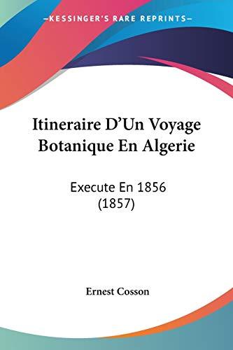 9781160124843: Itineraire D'Un Voyage Botanique En Algerie: Execute En 1856 (1857)