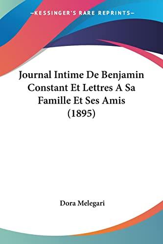 9781160126458: Journal Intime De Benjamin Constant Et Lettres A Sa Famille Et Ses Amis (1895) (French Edition)