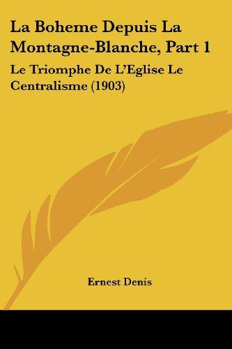 9781160128926: La Boheme Depuis La Montagne-Blanche, Part 1: Le Triomphe De L'Eglise Le Centralisme (1903) (French Edition)