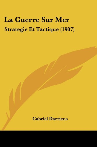 9781160133142: La Guerre Sur Mer: Strategie Et Tactique (1907) (French Edition)