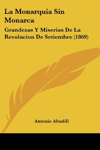 9781160135016: La Monarquia Sin Monarca: Grandezas y Miserias de La Revolucion de Setiembre (1869)