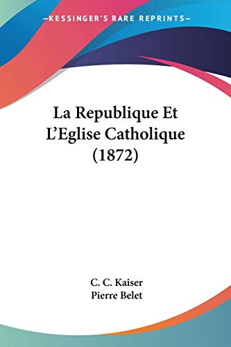9781160138277: La Republique Et L'Eglise Catholique (1872)