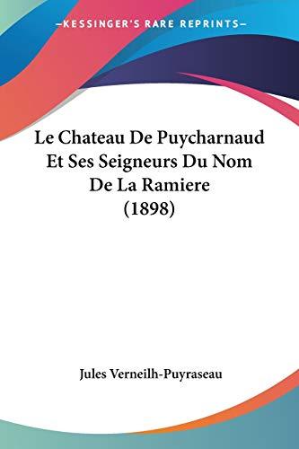 9781160148115: Le Chateau De Puycharnaud Et Ses Seigneurs Du Nom De La Ramiere (1898) (French Edition)