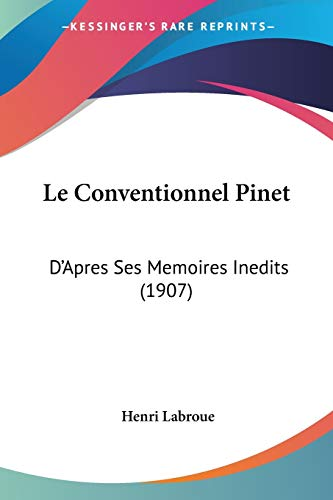 9781160152419: Le Conventionnel Pinet: D'Apres Ses Memoires Inedits (1907) (French Edition)