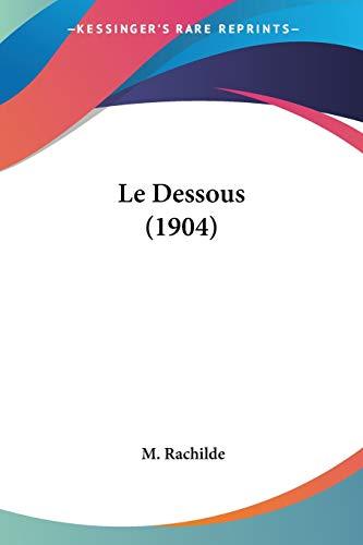 9781160154598: Le Dessous (1904) (French Edition)