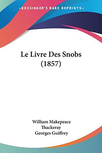 9781160162319: Le Livre Des Snobs (1857)