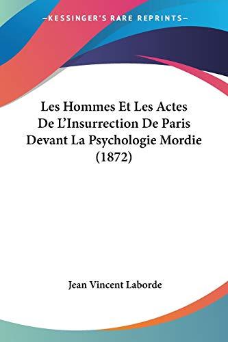 9781160173179: Les Hommes Et Les Actes De L'Insurrection De Paris Devant La Psychologie Mordie (1872) (French Edition)