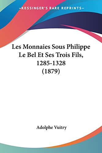 9781160174329: Les Monnaies Sous Philippe Le Bel Et Ses Trois Fils, 1285-1328 (1879) (French Edition)
