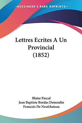 Lettres Ecrites A Un Provincial (1852) (French Edition) (9781160179683) by Blaise Pascal; Jean Baptiste Bordas Demoulin; Francois De Neufchateau
