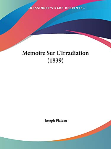 9781160184335: Memoire Sur L'Irradiation (1839) (French Edition)