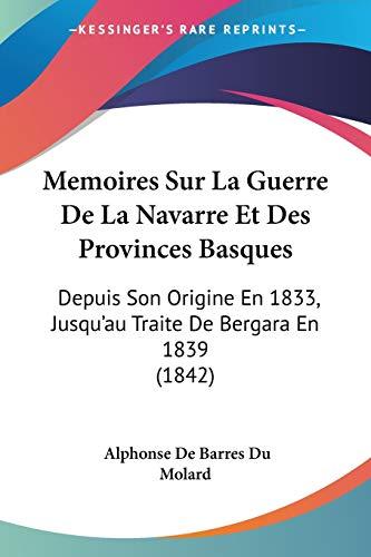 9781160185929: Memoires Sur La Guerre de La Navarre Et Des Provinces Basques: Depuis Son Origine En 1833, Jusqu'au Traite de Bergara En 1839 (1842)