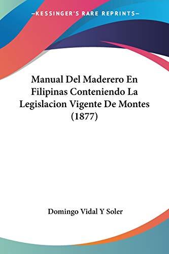 9781160187299: Manual del Maderero En Filipinas Conteniendo La Legislacion Vigente de Montes (1877)