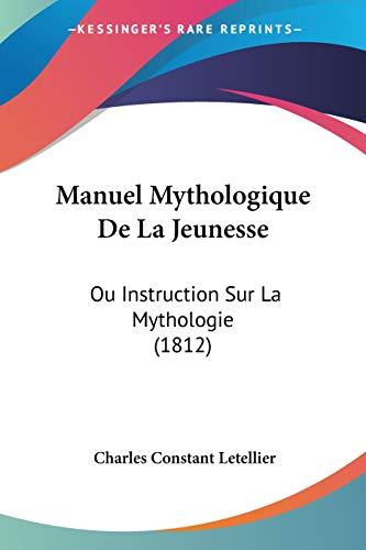 9781160188074: Manuel Mythologique de La Jeunesse: Ou Instruction Sur La Mythologie (1812)