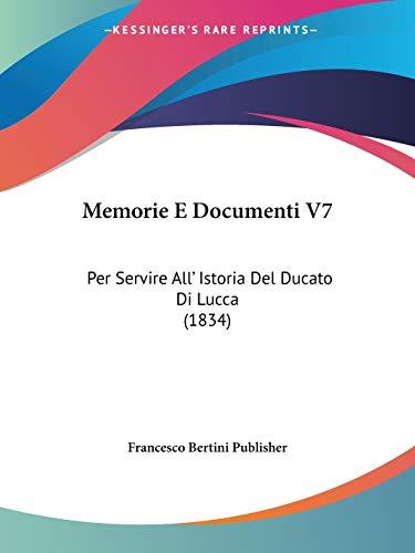 9781160193221: Memorie E Documenti V7: Per Servire All' Istoria Del Ducato Di Lucca (1834) (Italian Edition)