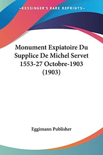 9781160199209: Monument Expiatoire Du Supplice de Michel Servet 1553-27 Octobre-1903 (1903)