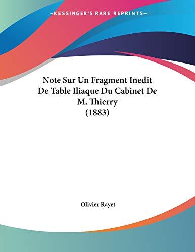 9781160206136: Note Sur Un Fragment Inedit De Table Iliaque Du Cabinet De M. Thierry (1883) (French Edition)