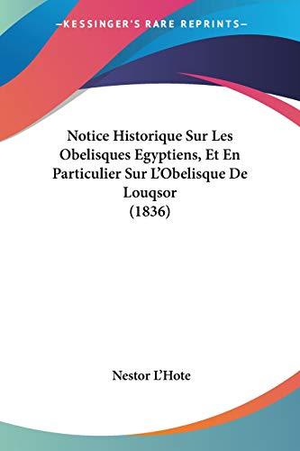 9781160208666: Notice Historique Sur Les Obelisques Egyptiens, Et En Particulier Sur L'Obelisque de Louqsor (1836)