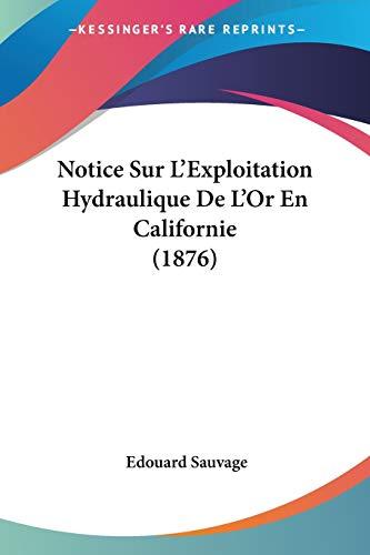 9781160211772: Notice Sur L'Exploitation Hydraulique De L'Or En Californie (1876) (French Edition)
