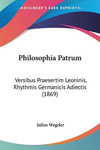 9781160225984: Philosophia Patrum: Versibus Praesertim Leoninis, Rhythmis Germanicis Adiectis (1869) (Latin Edition)
